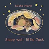 Sleep well, little Jack: A story about Jack the little hedgehog who didn't build a nest for the winter (English Edition)