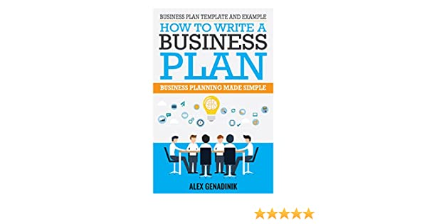 Business plan template and example how to write a business plan business plan template and example how to write a business plan business planning made simple ebook alex genadinik amazon kindle store friedricerecipe Image collections