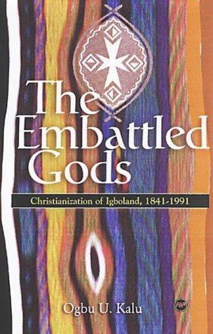 The Embattled Gods: Chrisitianization of Igboland, 1841-1991 by Ogbu U. Kalu (2004-01-02)
