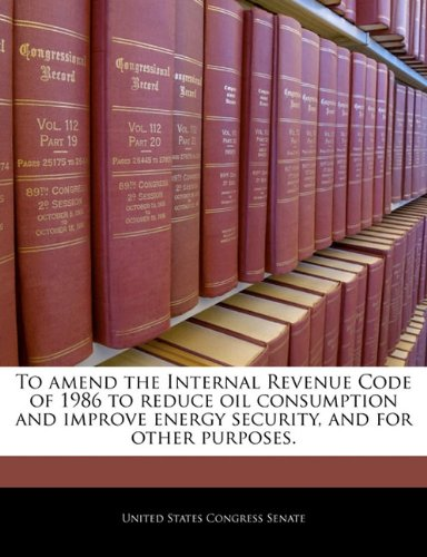 To amend the Internal Revenue Code of 1986 to reduce oil consumption and improve energy security, and for other purposes.