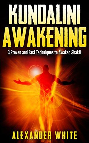 Kundalini Awakening: 3 Proven and Fast Techniques to Awaken ...