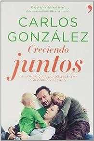 Creciendo juntos: De la infancia a la adolescencia con cariño y respeto par Carlos González