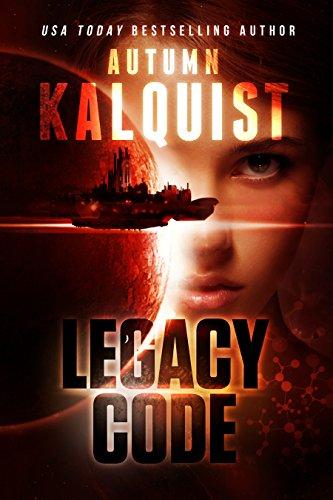 Legacy Code (Fractured Era Series) by Autumn Kalquist