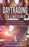Daytrading für Einsteiger: Durch den Aktienhandel finanzielle Freiheit erlangen - Hilfreiche Tipps, Tricks und Techniken (Der Einstieg in den Börsenmarkt) - Matthias Vorberger