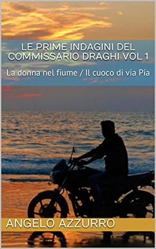 Le prime indagini del commissario Draghi vol 1: La donna nel fiume / Il cuoco di via Pia