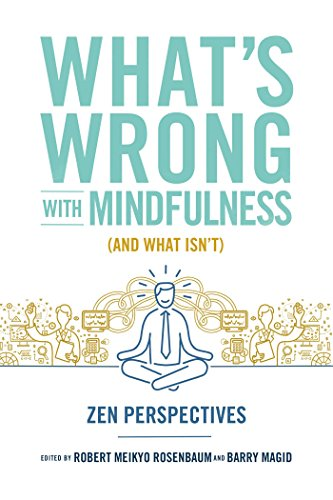 whats-wrong-with-mindfulness-and-what-isnt-zen-perspectives