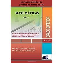 Ejercicios resueltos de pruebas de acceso de Fp - Grado Superior - Matemáticas Vol1: Volume 1