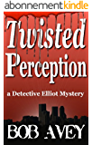 Twisted Perception (Detective Elliot Mystery Book 1) (English Edition)