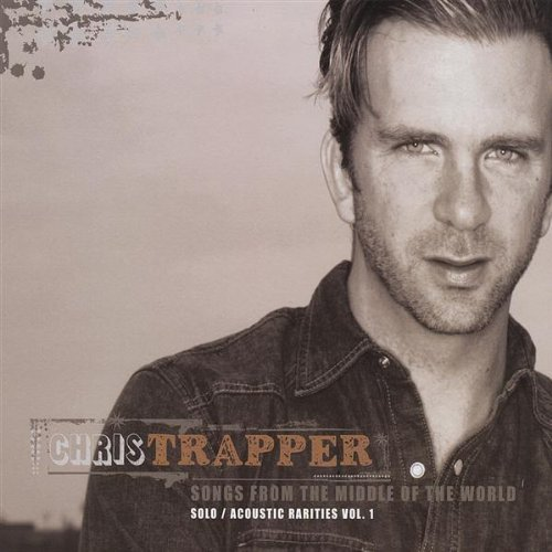 Songs From the Middle of the World by Chris Trapper (2008-01-01) Baby Trapper