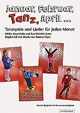 Januar, Februar, Tanz, April ...: Tanzspiele und Lieder für jeden Monat