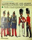 L'uniforme et les armes des soldats du XIXe siecle