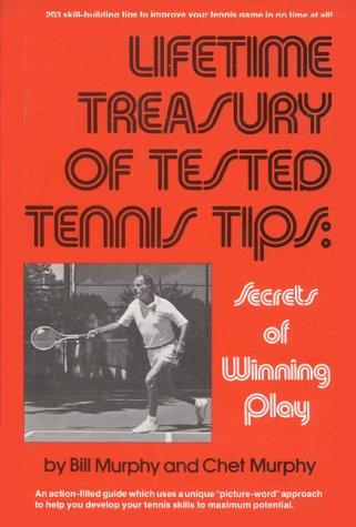 Lifetime Treasury of Tested Tennis Tips: Secrets of Winning Play por Bill Murphy