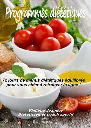 PROGRAMMES DIETETIQUES: 72 jours de menus diététiques équilibrés pour vous aider à retrouver la ligne !