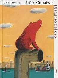 El discurso del oso par  Julio Cortázar