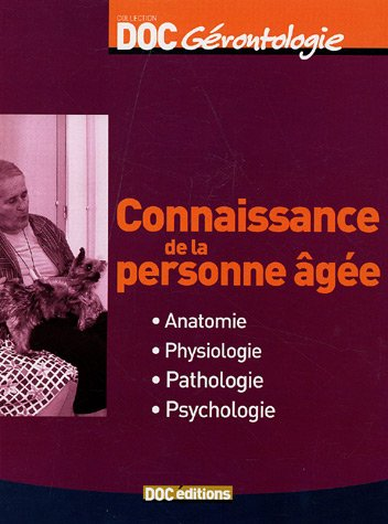 Connaissance de la personne âgée : Anatomie Physiologie Pathologie Psychologie