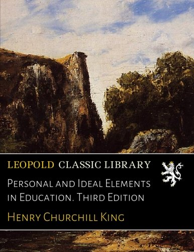 Personal and Ideal Elements in Education. Third Edition por Henry Churchill King