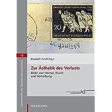 Zur Ästhetik des Verlusts: Bilder von Heimat, Flucht und Vertreibung (Schriftenreihe des Johannes-Künzig-Instituts Freiburg)