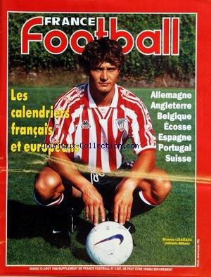 FRANCE FOOTBALL du 13/08/1996 - LES CALENDRIERS FRANCAIS ET EUROPEENS - ALLEMAGNE - ANGLETERRE - BELGIQUE - ECOSSE - ESPAGNE - PORTUGAL ET SUISSE - BIXENTE LIZARAZU