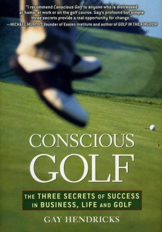 Conscious Golf: The Three Secrets of Success in Golf, Business and Life and Golf por Gay Hendricks PhD