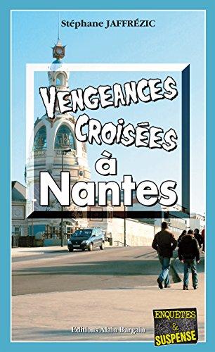 Vengeances croisées à Nantes: Une enquête complexe (Enquêtes & Suspense)