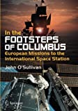 In the Footsteps of Columbus: European Missions to the International Space Station (Springer Praxis Books) by John O'Sullivan (2016-06-14)