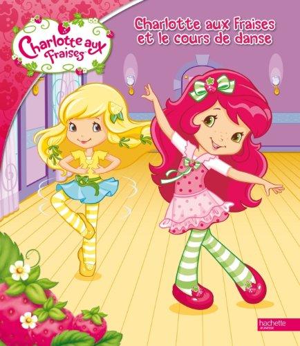 Charlotte aux Fraises et le cours de danse - broché