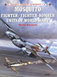 Mosquito Fighter/Fighter-Bomber Units of World War 2 (Combat Aircraft)