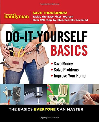 Family-Handyman-Do-It-Yourself-Basics-Save-Money-Solve-Problems-Improve-Your-Home
