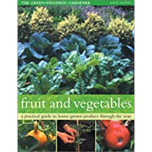 Fruit and Vegetables: A Practical Guide to Home-Grown Produce Through the Year (Green-Fingered Gardener)