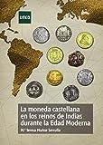 La moneda castellana en los reinos de indias durante la edad moderna (ARTE Y HUMANIDADES)