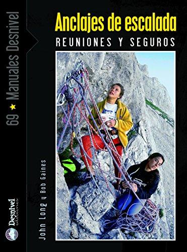 Anclajes de escalada. Reuniones y seguros (Manuales (desnivel)) por John Lomg