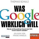 Image de Was Google wirklich will: Wie der einflussreichste Konzern der Welt unsere Zukunft verändert