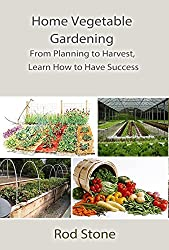 Home Vegetable Gardening: From Planning to Harvest, Learn How to Have Success (English Edition)