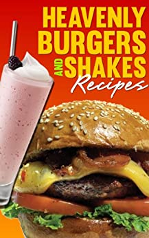 Heavenly Burgers and Shakes: Quick and Easy Cooking (English Edition) von [Ujka, Lisa]