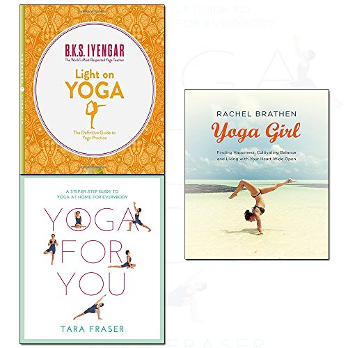 yoga for you,yoga girl and light on yoga 3 books collection set - (a step-by-step guide to yoga at home for everybody,the definitive guide to yoga practice,finding happiness, cultivating balance and living with your heart wide open)
