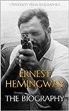 Ernest Hemingway: The Biography