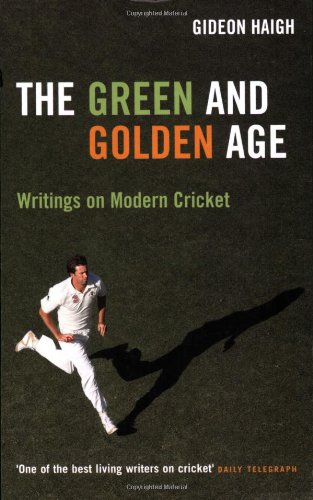 The Green & Golden Age: Writings on Cricket por Gideon Haigh