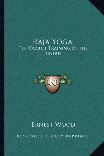 Raja Yoga: The Occult Training of the Hindus por Ernest Wood