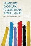 Cover of: Fumeurs d'Opium; Comediens Ambulants | Boissiere Jules 1863-1897