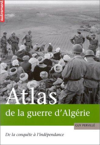 Atlas de la guerre d'Algérie. De la conquête à l'indépendance