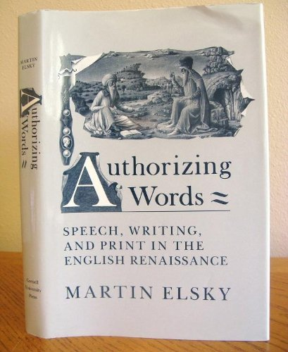 authorizing-words-speech-writing-and-print-in-the-renaissance-by-martin-elsky-1990-01-02