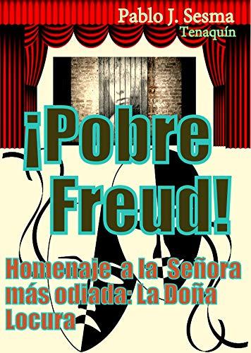 ¡Pobre Freud!: Homenaje a la Señora más odiada: La Doña Locura por Pablo Jesús Sesma Valles