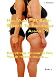 Has Your Fat Been Stuck To Particular Areas?: Everything Concerns Fat, You & Health Issues...