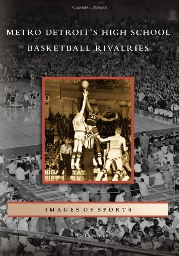 Metro Detroit's High School Basketball Rivalries (Images of Sports) by T. C. Cameron (2009-10-21) par T. C. Cameron