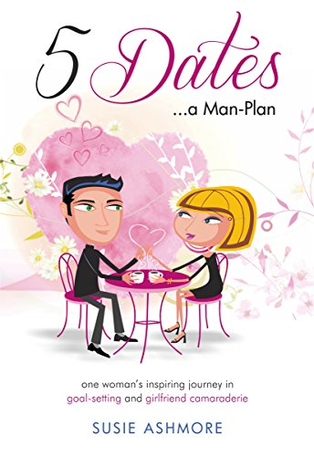 5 Dates...a Man-Plan: one woman's inspiring journey in goal-setting and girlfriend camaraderie (English Edition)