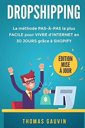 DROPSHIPPING: La méthode PAS-À-PAS la plus FACILE pour VIVRE d'INTERNET en 30 JOURS grâce à SHOPIFY. Édition mise à jour. par Thomas Gauvin