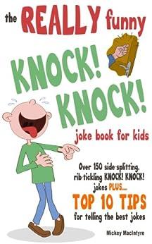 The REALLY Funny KNOCK! KNOCK! Joke Book For Kids: Over ...
