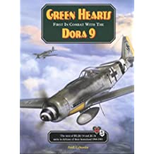 Green Hearts: First in Combat with the Dora 9: The Men of III/Jg 54 and Jg 26 Unite in Defence of Their Homeland 1944-45
