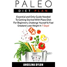 Paleo Diet Plan: Essential and Only Guide Needed To Getting Started With Plaeo Diet For Beginners, Challenge Yourself and Feel Great and Lose Weight In 7 Days! (English Edition)