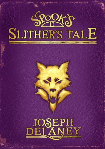 Spook's: Slither's Tale: Book 11 (The Wardstone Chronicles) by Joseph Delaney (2013-04-25)